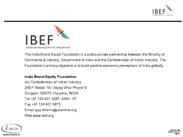 The India Brand Equity Foundation is a public-private partnership between the Ministry of Commerce