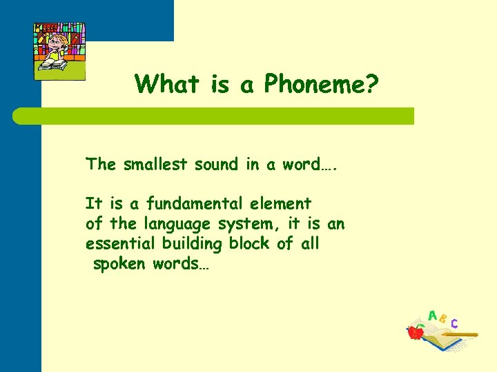 What is a Phoneme? The smallest sound in a word…. It is a fundamental