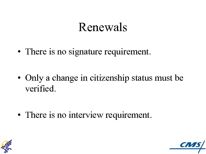 Renewals • There is no signature requirement. • Only a change in citizenship status