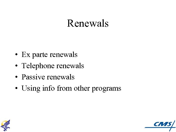 Renewals • • Ex parte renewals Telephone renewals Passive renewals Using info from other