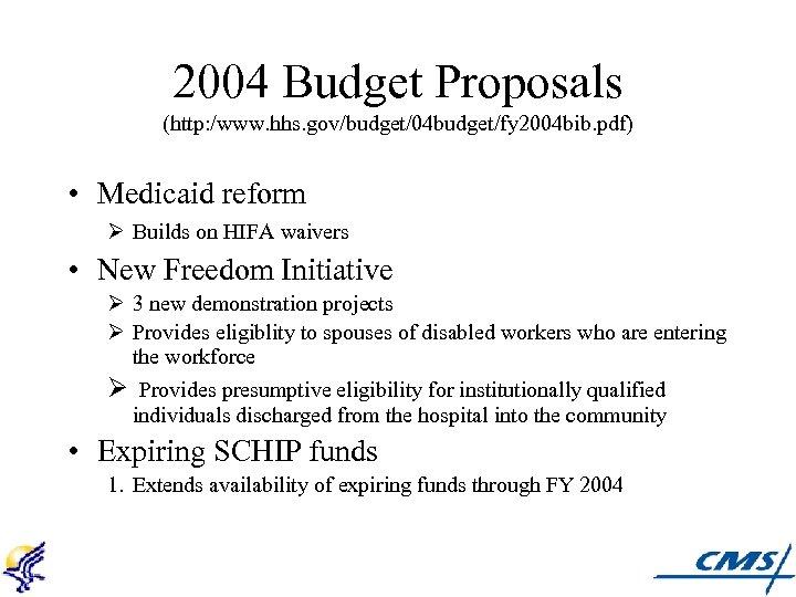 2004 Budget Proposals (http: /www. hhs. gov/budget/04 budget/fy 2004 bib. pdf) • Medicaid reform