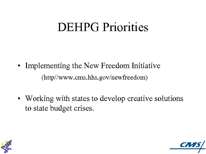 DEHPG Priorities • Implementing the New Freedom Initiative (http//www. cms. hhs. gov/newfreedom) • Working
