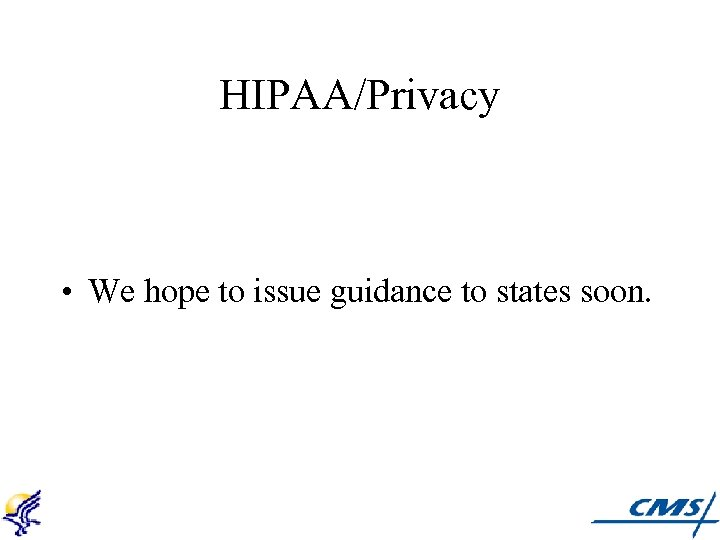 HIPAA/Privacy • We hope to issue guidance to states soon.