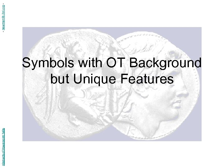Abstracts of Powerpoint Talks Symbols with OT Background but Unique Features - newmanlib. ibri.