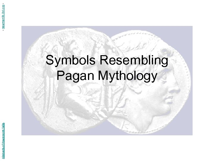 Abstracts of Powerpoint Talks Symbols Resembling Pagan Mythology - newmanlib. ibri. org -