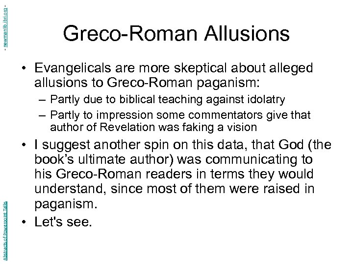 - newmanlib. ibri. org - Greco-Roman Allusions • Evangelicals are more skeptical about alleged