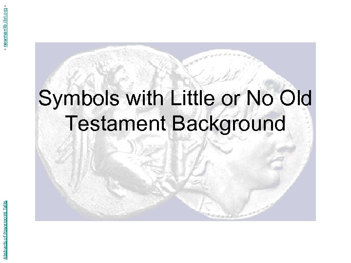Abstracts of Powerpoint Talks Symbols with Little or No Old Testament Background - newmanlib.