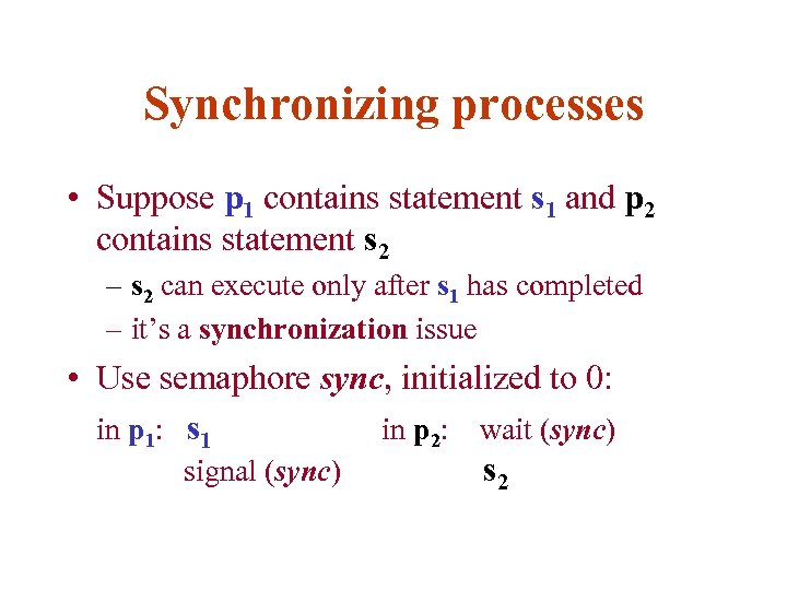 Synchronizing processes • Suppose p 1 contains statement s 1 and p 2 contains