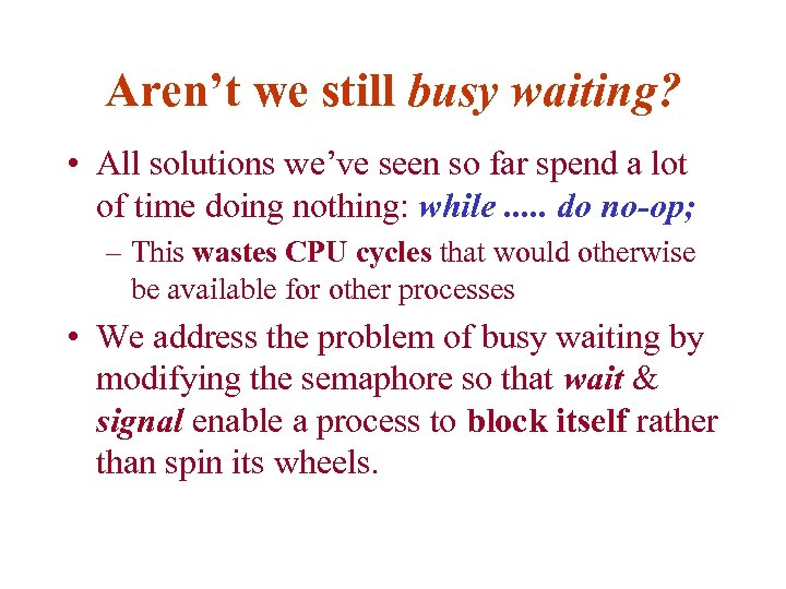 Aren't we still busy waiting? • All solutions we've seen so far spend a