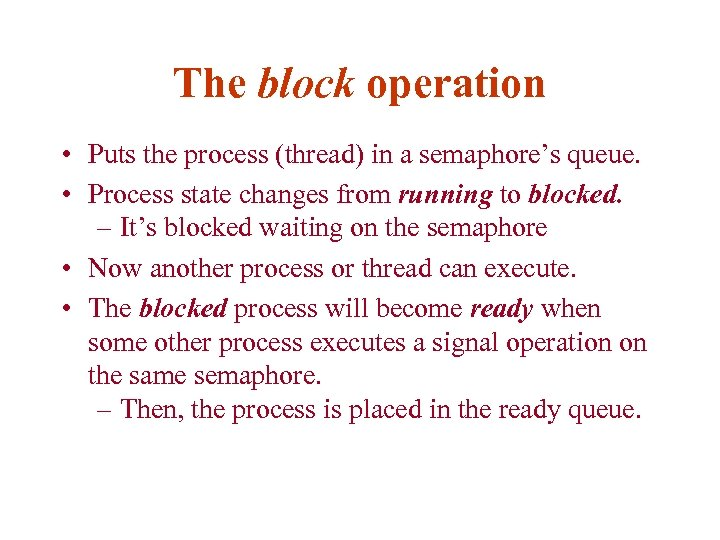 The block operation • Puts the process (thread) in a semaphore's queue. • Process