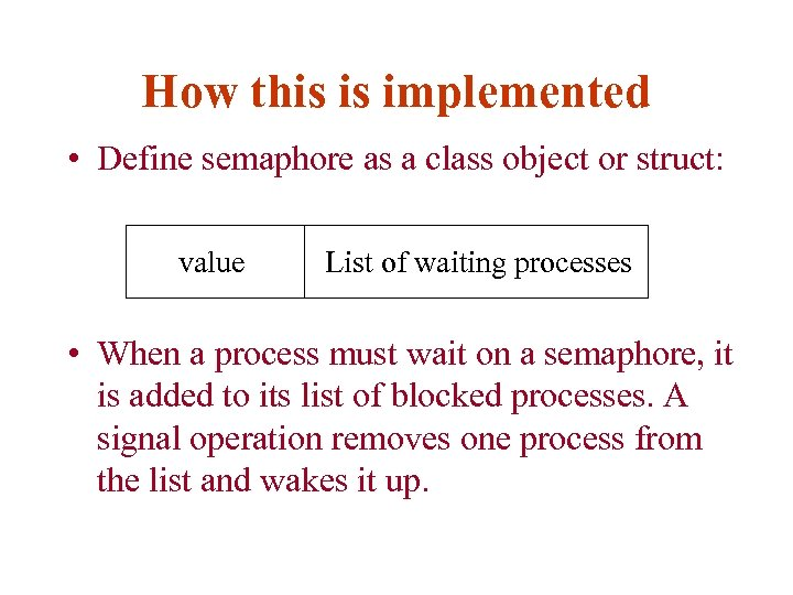 How this is implemented • Define semaphore as a class object or struct: value
