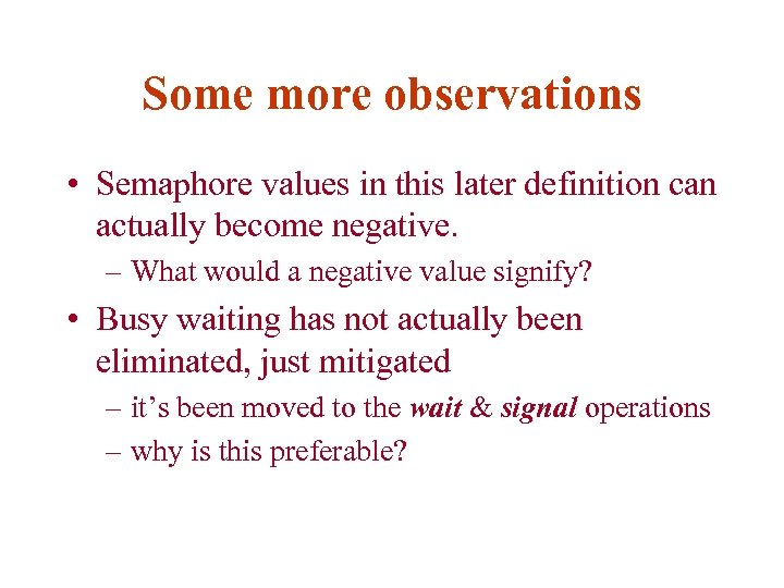 Some more observations • Semaphore values in this later definition can actually become negative.