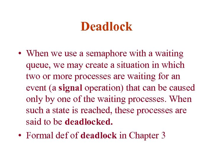 Deadlock • When we use a semaphore with a waiting queue, we may create