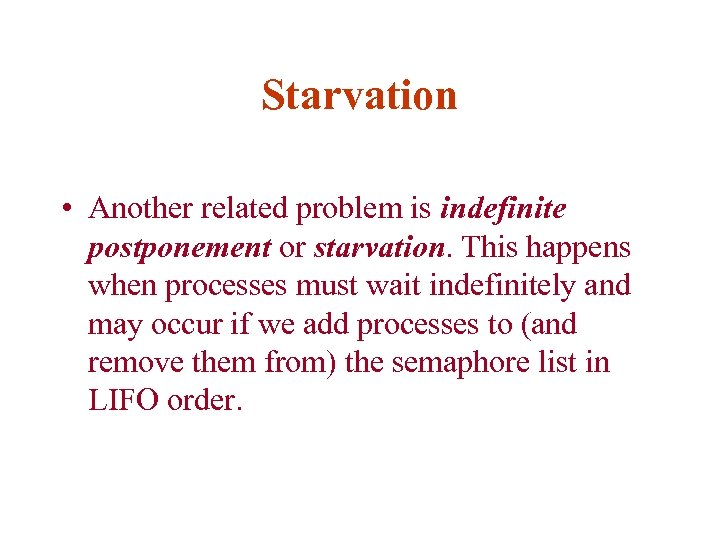Starvation • Another related problem is indefinite postponement or starvation. This happens when processes
