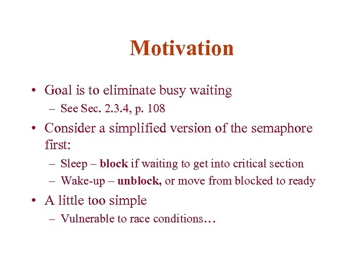 Motivation • Goal is to eliminate busy waiting – See Sec. 2. 3. 4,
