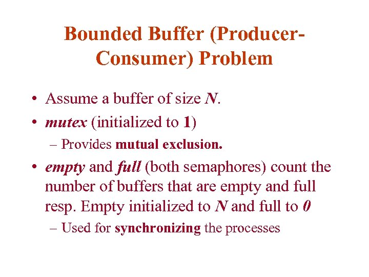 Bounded Buffer (Producer. Consumer) Problem • Assume a buffer of size N. • mutex