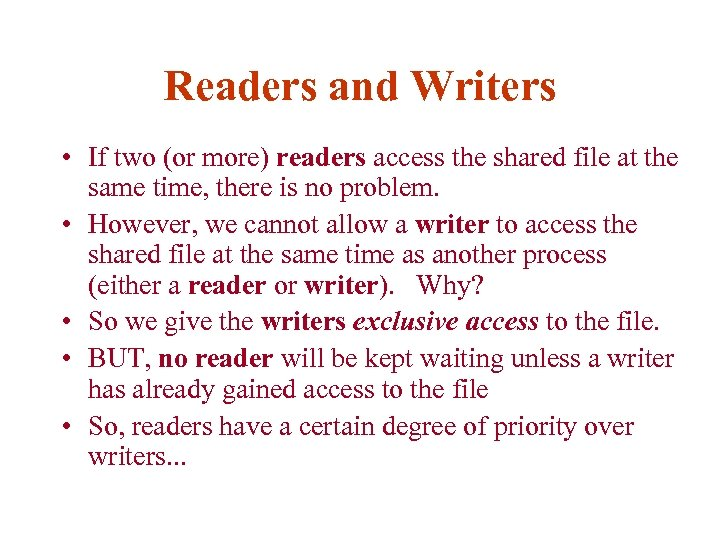 Readers and Writers • If two (or more) readers access the shared file at