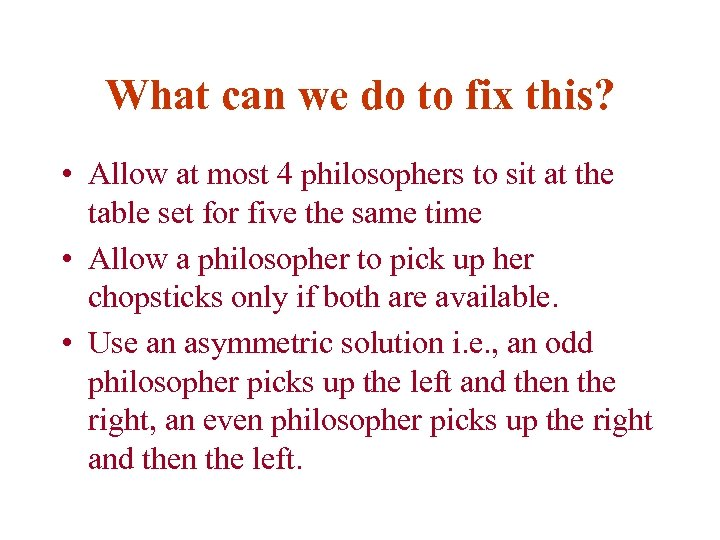 What can we do to fix this? • Allow at most 4 philosophers to
