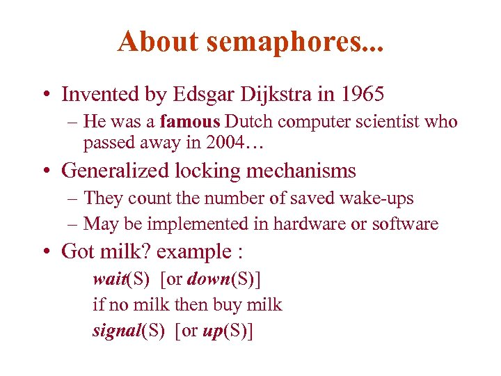 About semaphores. . . • Invented by Edsgar Dijkstra in 1965 – He was