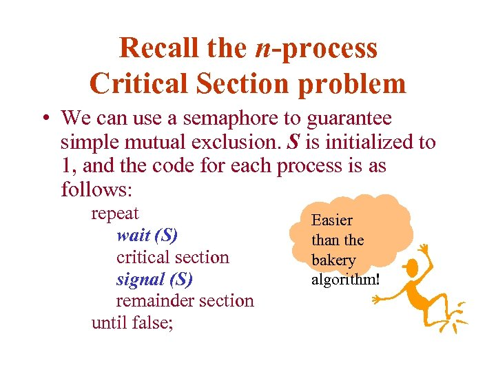Recall the n-process Critical Section problem • We can use a semaphore to guarantee