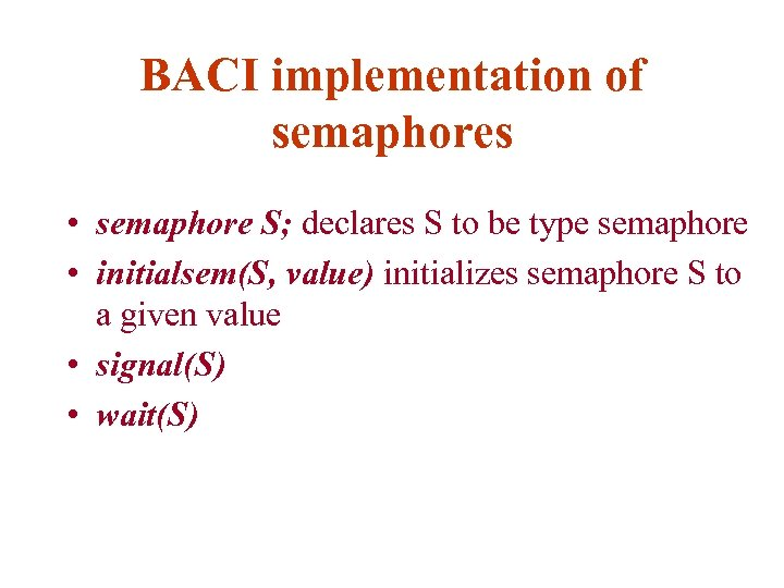 BACI implementation of semaphores • semaphore S; declares S to be type semaphore •