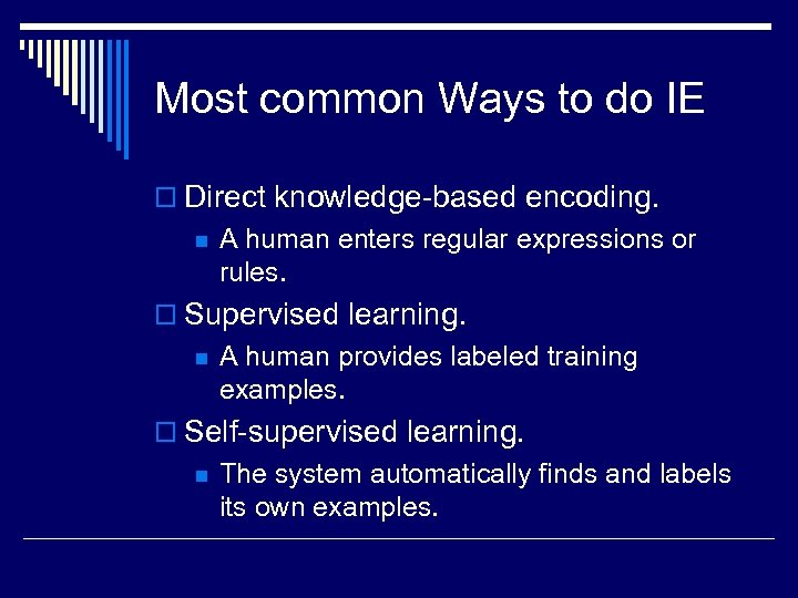 Most common Ways to do IE o Direct knowledge-based encoding. n A human enters