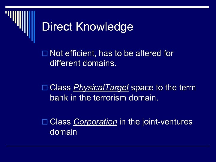 Direct Knowledge o Not efficient, has to be altered for different domains. o Class