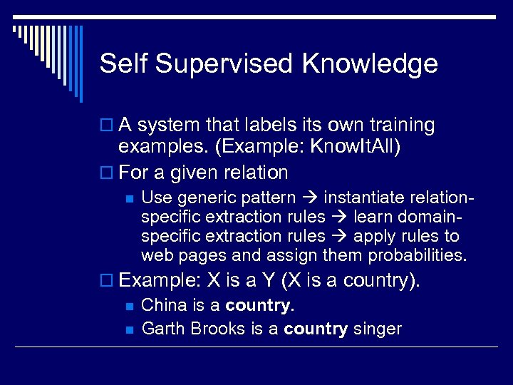 Self Supervised Knowledge o A system that labels its own training examples. (Example: Know.