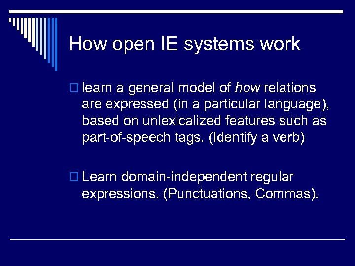 How open IE systems work o learn a general model of how relations are