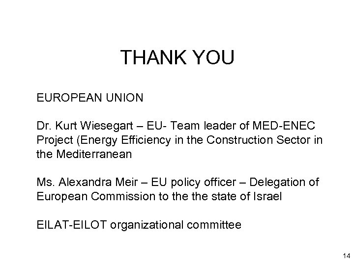 THANK YOU EUROPEAN UNION Dr. Kurt Wiesegart – EU- Team leader of MED-ENEC Project