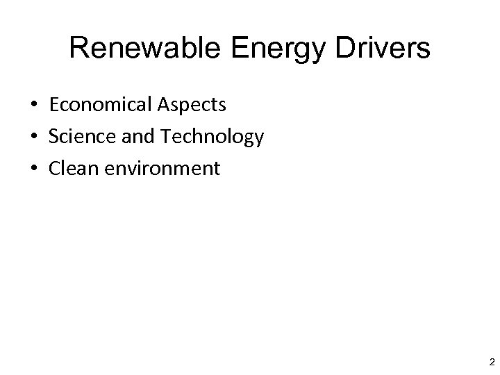 Renewable Energy Drivers • Economical Aspects • Science and Technology • Clean environment 2