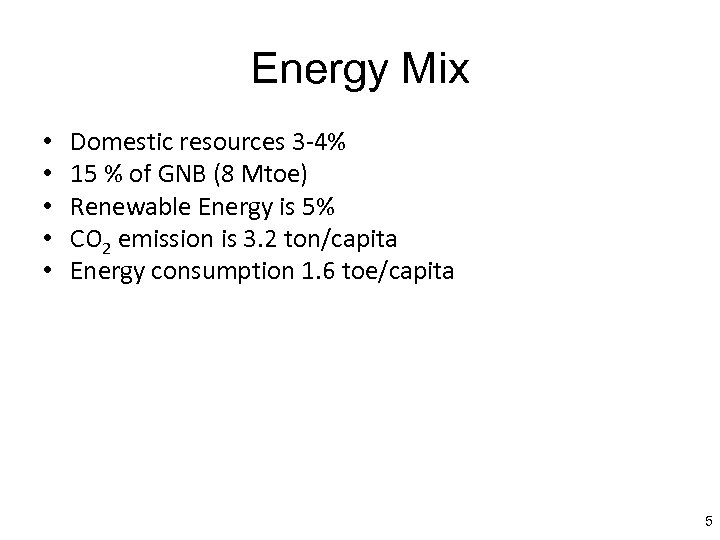 Energy Mix • • • Domestic resources 3 -4% 15 % of GNB (8