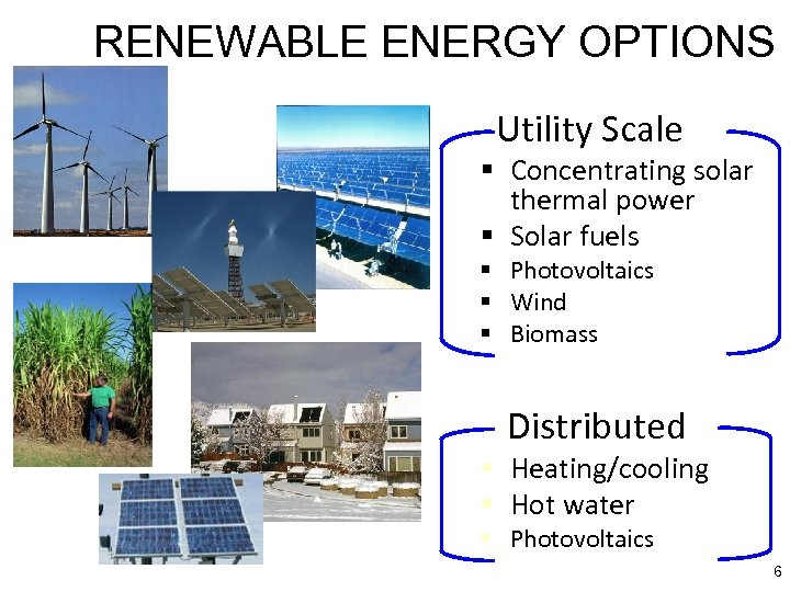 RENEWABLE ENERGY OPTIONS Utility Scale § Concentrating solar thermal power § Solar fuels §