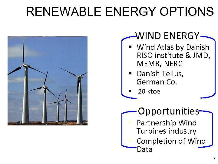 RENEWABLE ENERGY OPTIONS WIND ENERGY § Wind Atlas by Danish RISO institute & JMD,