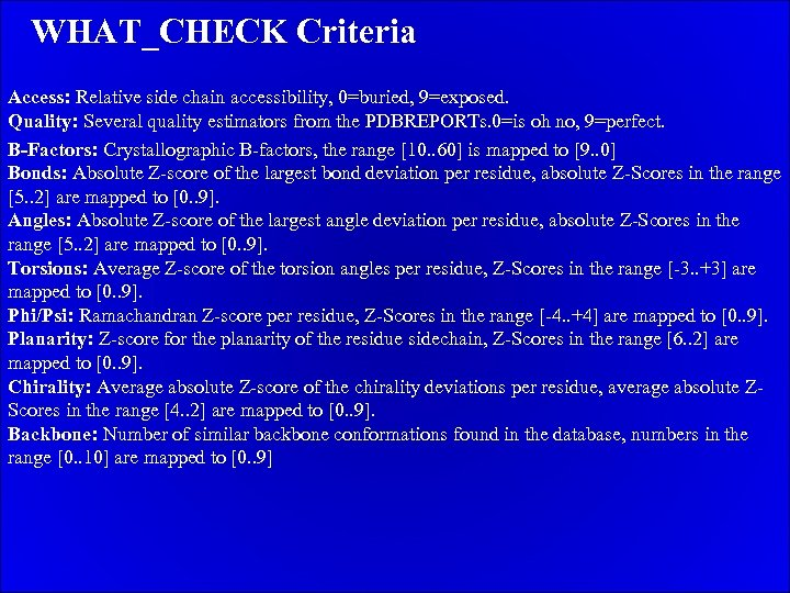 WHAT_CHECK Criteria Access: Relative side chain accessibility, 0=buried, 9=exposed. Quality: Several quality estimators from