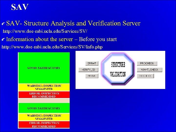 SAV SAV- Structure Analysis and Verification Server http: //www. doe-mbi. ucla. edu/Services/SV/ Information about