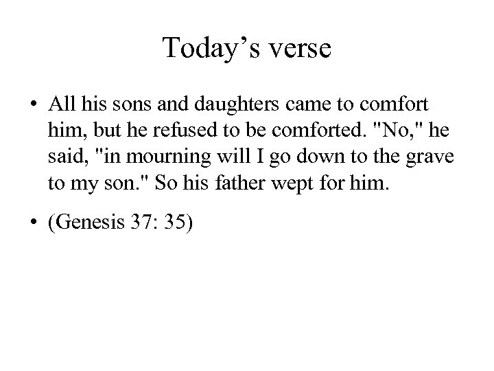Today's verse • All his sons and daughters came to comfort him, but he