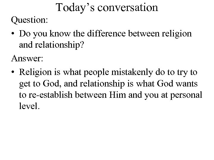 Today's conversation Question: • Do you know the difference between religion and relationship? Answer: