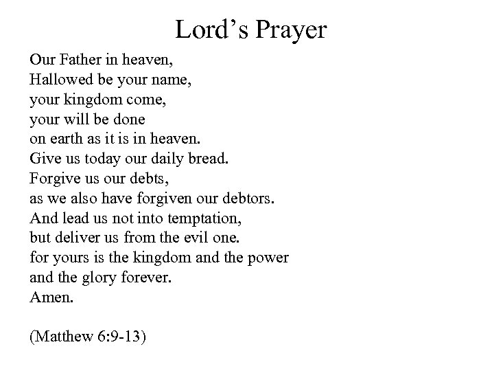 Lord's Prayer Our Father in heaven, Hallowed be your name, your kingdom come, your