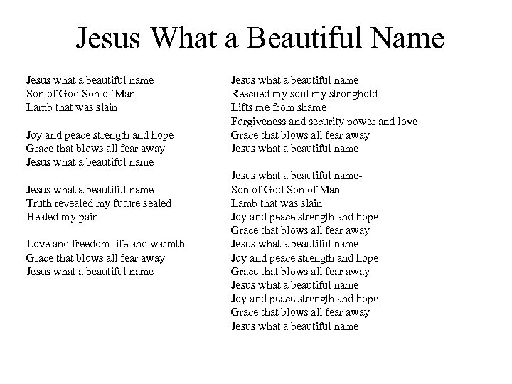 Jesus What a Beautiful Name Jesus what a beautiful name Son of God Son
