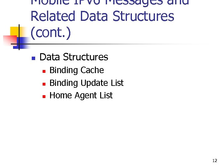 Mobile IPv 6 Messages and Related Data Structures (cont. ) n Data Structures n