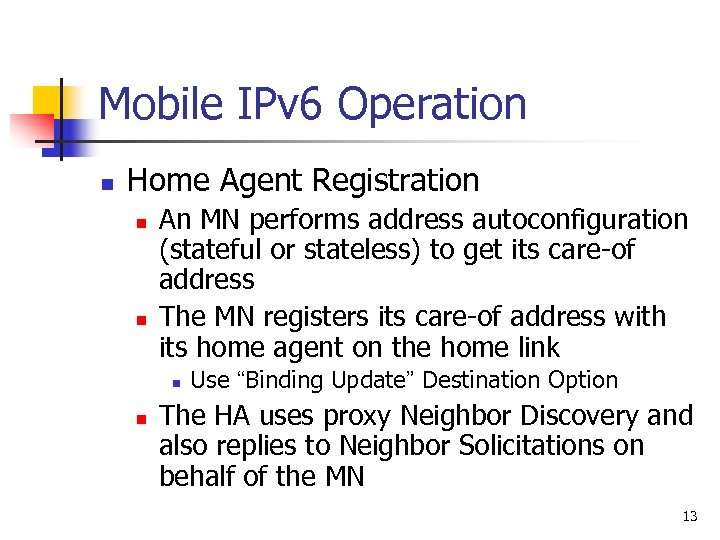 Mobile IPv 6 Operation n Home Agent Registration n n An MN performs address