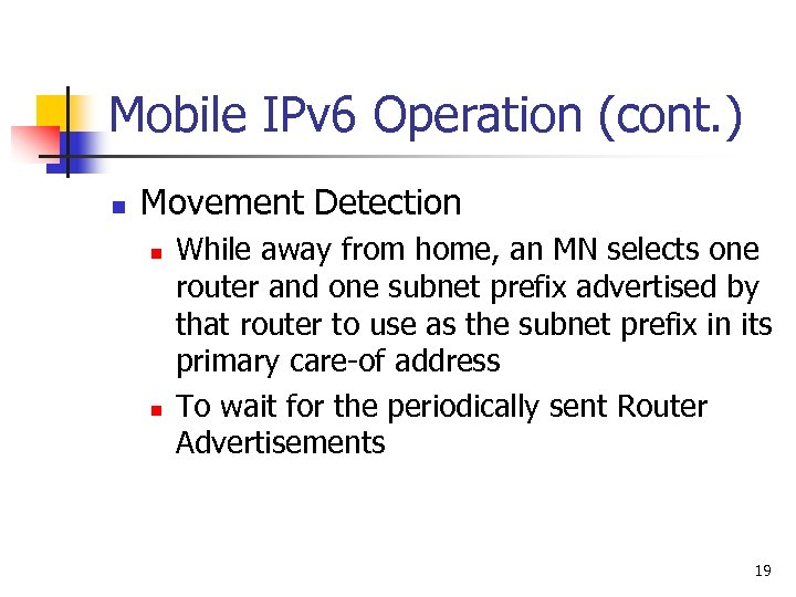 Mobile IPv 6 Operation (cont. ) n Movement Detection n n While away from