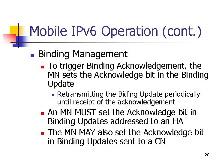 Mobile IPv 6 Operation (cont. ) n Binding Management n To trigger Binding Acknowledgement,