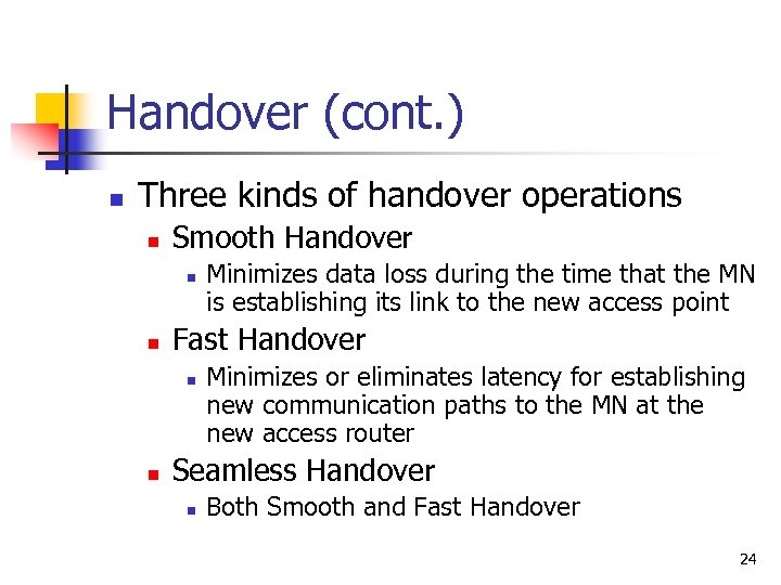 Handover (cont. ) n Three kinds of handover operations n Smooth Handover n n