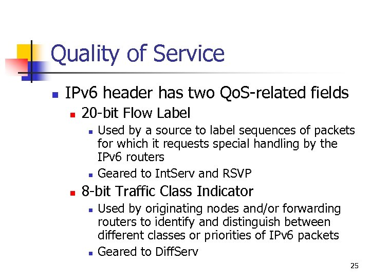 Quality of Service n IPv 6 header has two Qo. S-related fields n 20