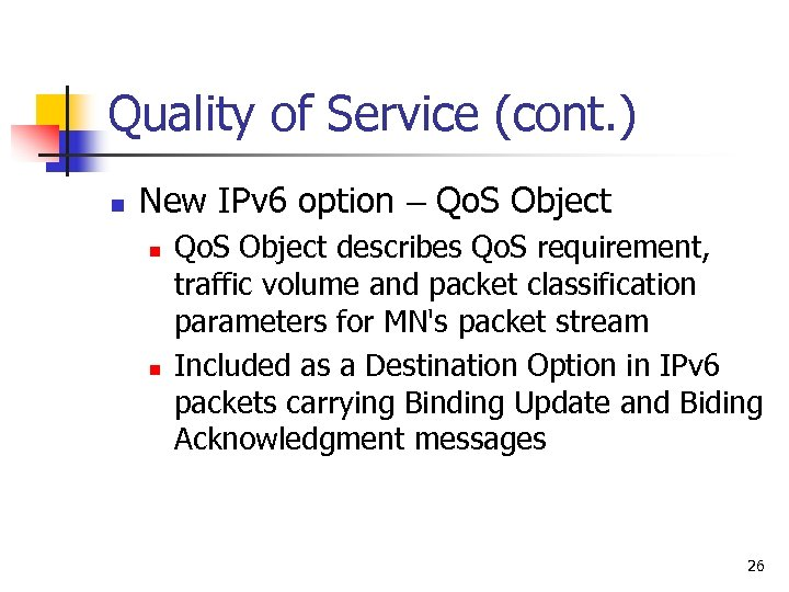 Quality of Service (cont. ) n New IPv 6 option – Qo. S Object