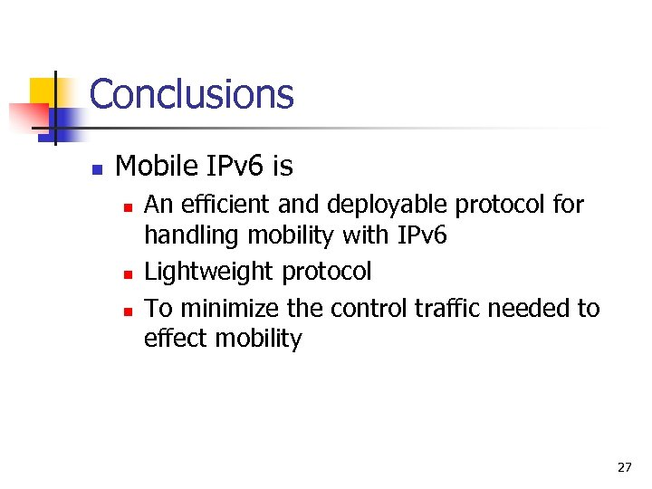 Conclusions n Mobile IPv 6 is n n n An efficient and deployable protocol