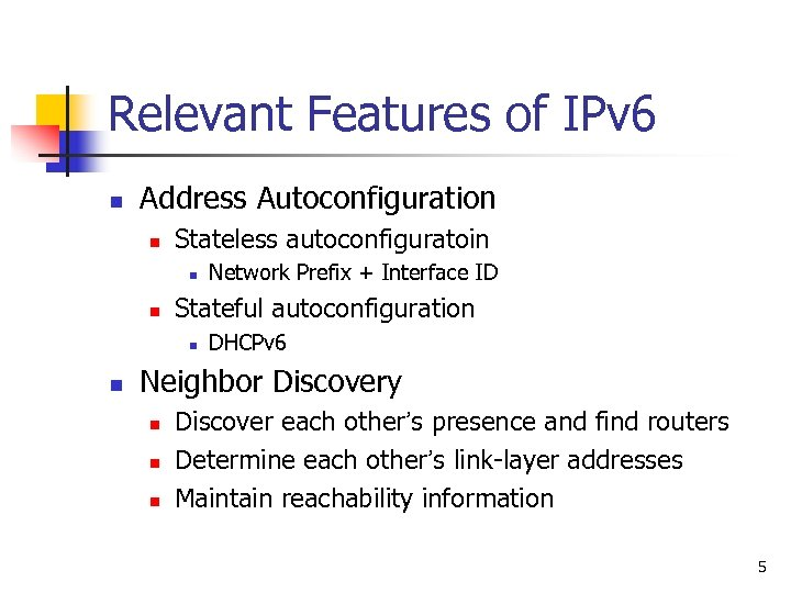 Relevant Features of IPv 6 n Address Autoconfiguration n Stateless autoconfiguratoin n n Stateful