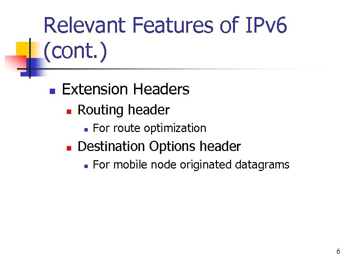Relevant Features of IPv 6 (cont. ) n Extension Headers n Routing header n